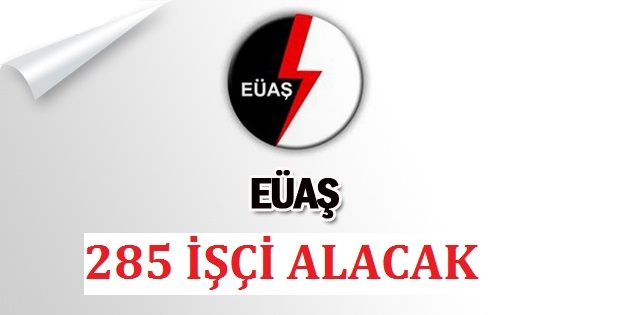 EUAŞ, AEL'YE 285 İŞÇİ ALACAK.